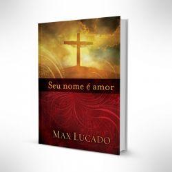 Seu Nome é Amor - Max Lucado