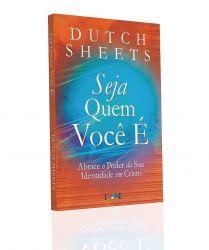 1716 - Seja Quem Você É - Dutch Sheets